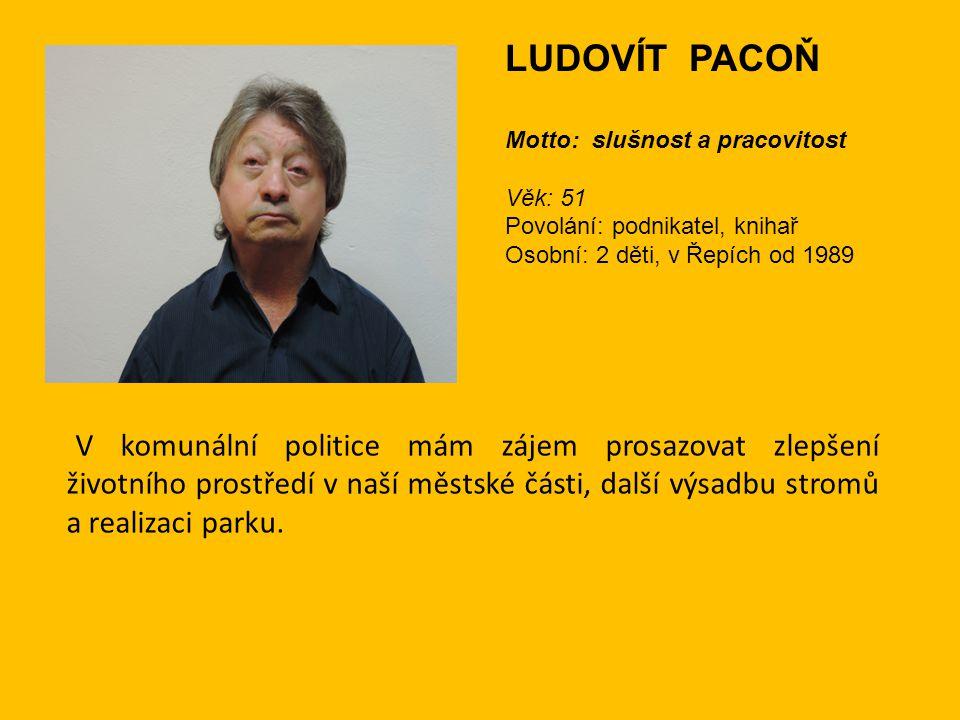 LUDOVÍT PACOŇ Motto: slušnost a pracovitost. Věk: 51. Povolání: podnikatel, knihař. Osobní: 2 děti, v Řepích od 1989.