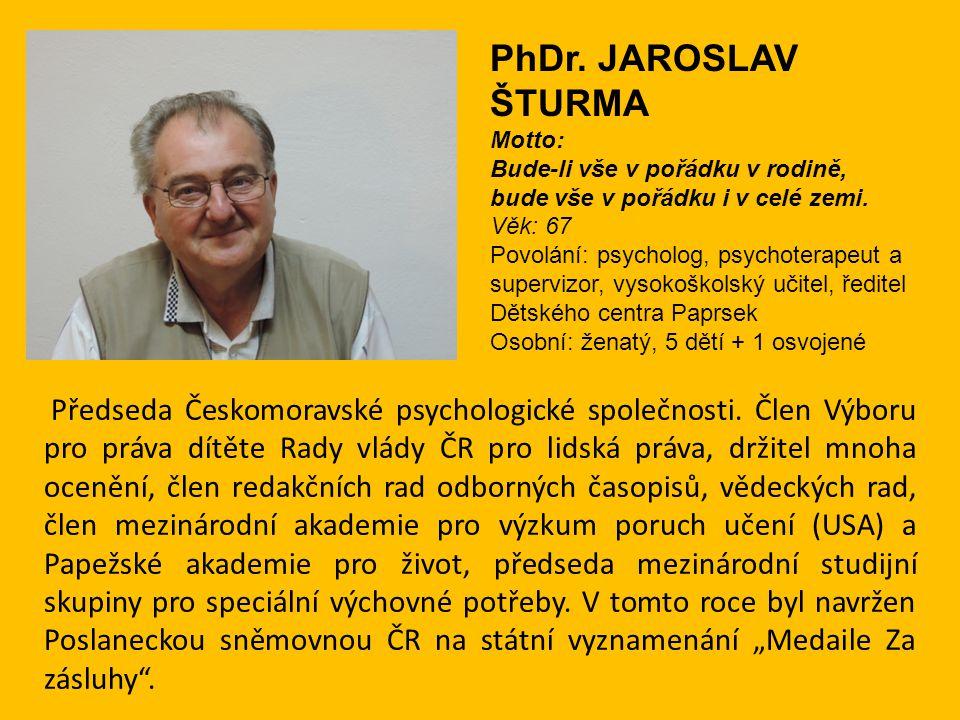 PhDr. JAROSLAV ŠTURMA Motto: Bude-li vše v pořádku v rodině, bude vše v pořádku i v celé zemi. Věk: 67.