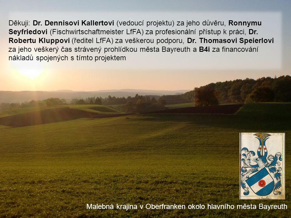 Děkuji: Dr. Dennisovi Kallertovi (vedoucí projektu) za jeho důvěru, Ronnymu Seyfriedovi (Fischwirtschaftmeister LfFA) za profesionální přístup k práci, Dr. Robertu Kluppovi (ředitel LfFA) za veškerou podporu, Dr. Thomasovi Speierlovi za jeho veškerý čas strávený prohlídkou města Bayreuth a B4i za financování nákladů spojených s tímto projektem