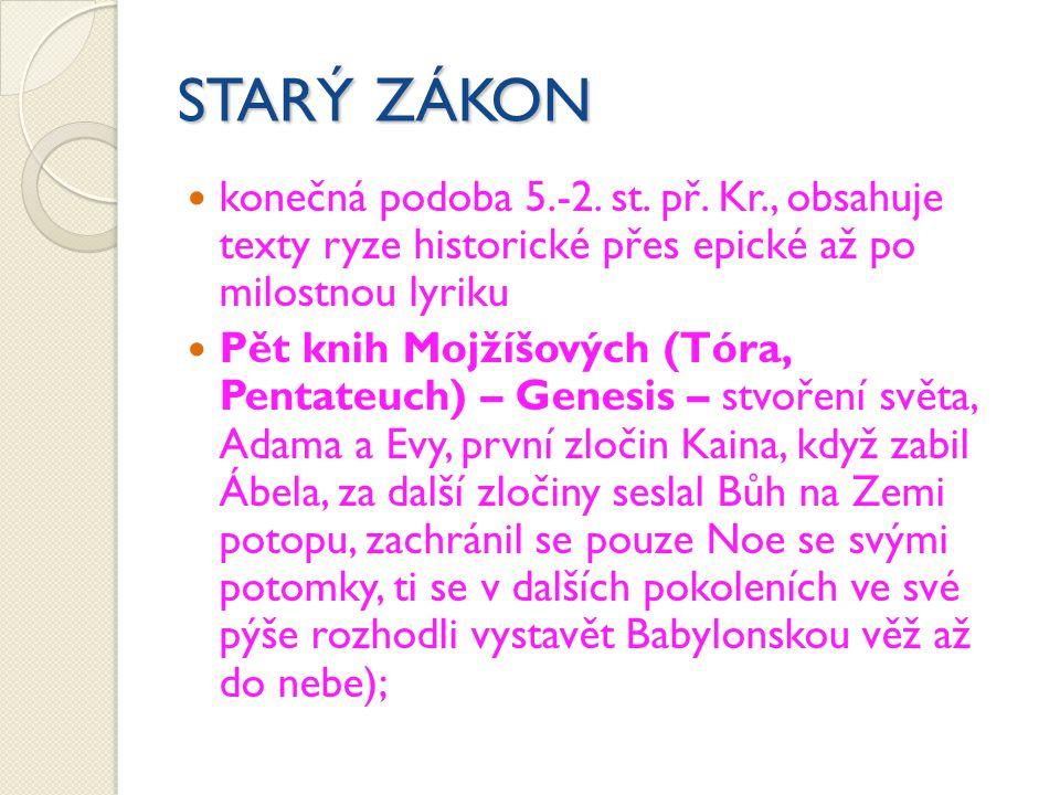 STARÝ ZÁKON konečná podoba 5.-2. st. př. Kr., obsahuje texty ryze historické přes epické až po milostnou lyriku.