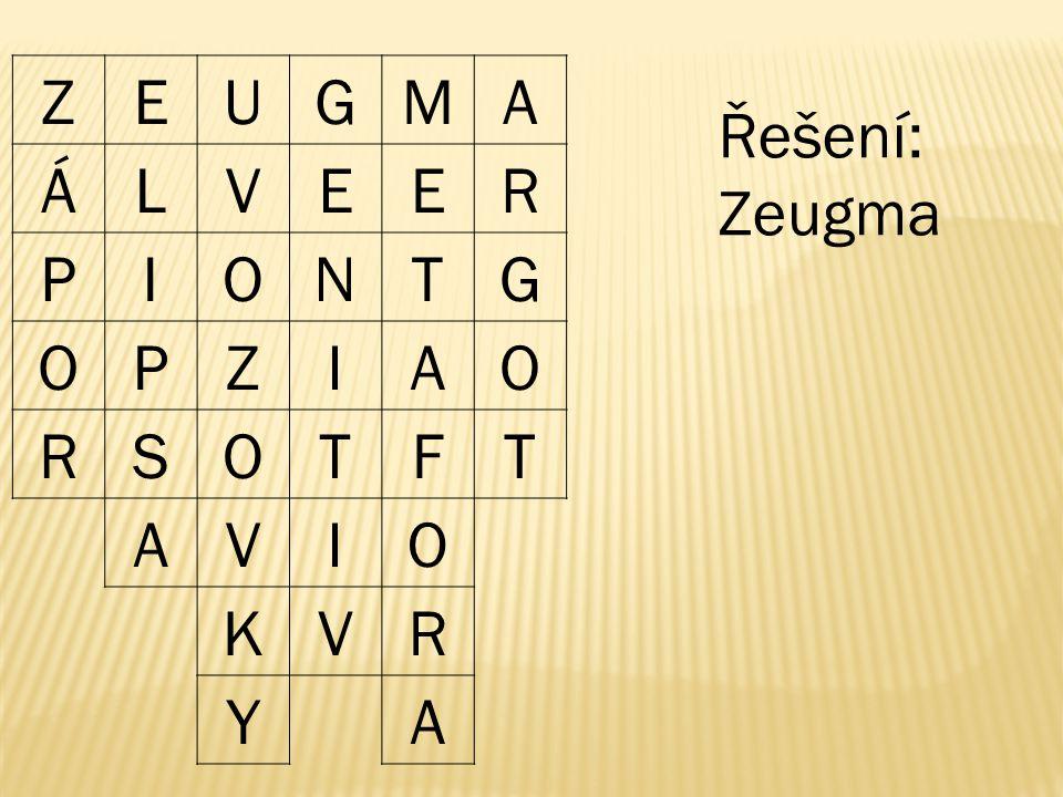 Z E U G M A Á L V R P I O N T S F K Y Řešení: Zeugma