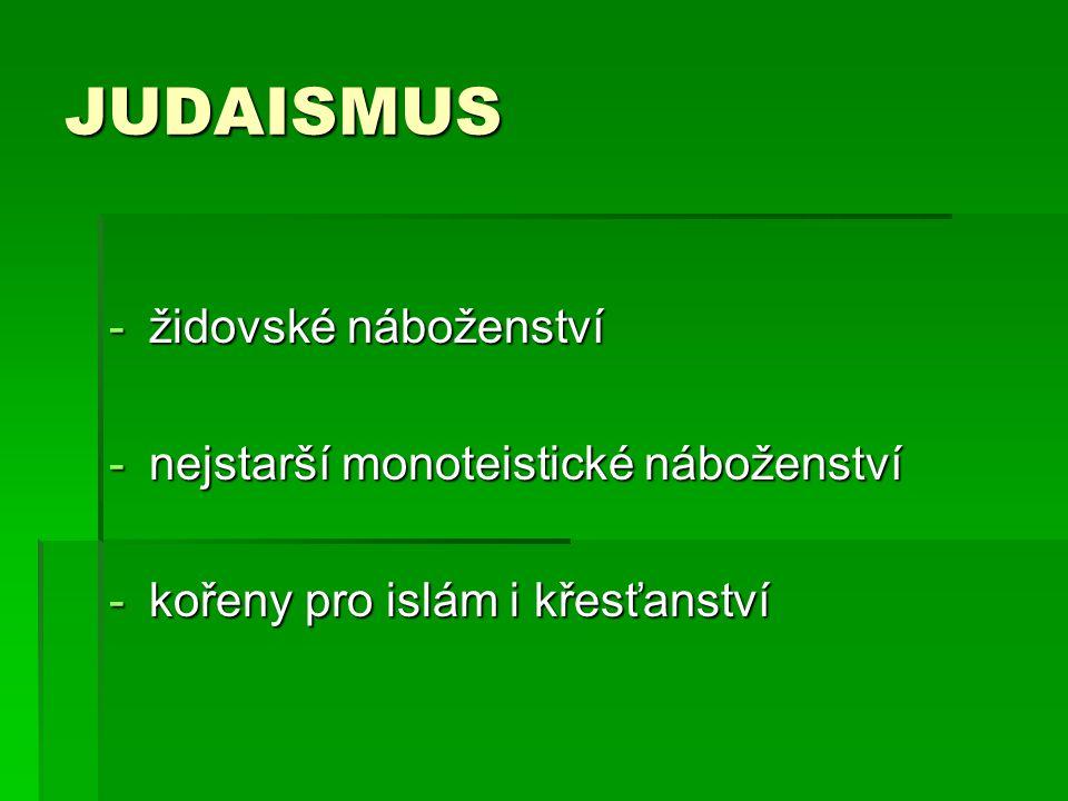 JUDAISMUS židovské náboženství nejstarší monoteistické náboženství