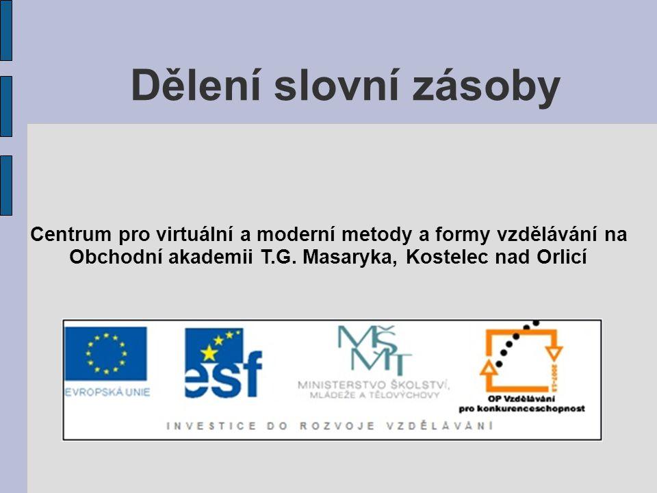 Dělení slovní zásoby Centrum pro virtuální a moderní metody a formy vzdělávání na.