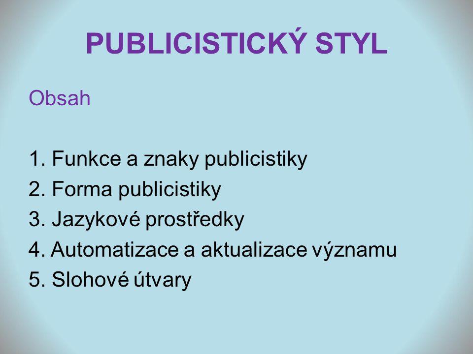 PUBLICISTICKÝ STYL Obsah 1. Funkce a znaky publicistiky