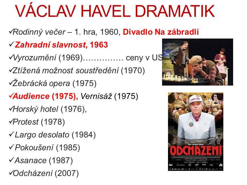 VÁCLAV HAVEL DRAMATIK Rodinný večer – 1. hra, 1960, Divadlo Na zábradlí. Zahradní slavnost, 1963. Vyrozumění (1969)…………… ceny v USA.