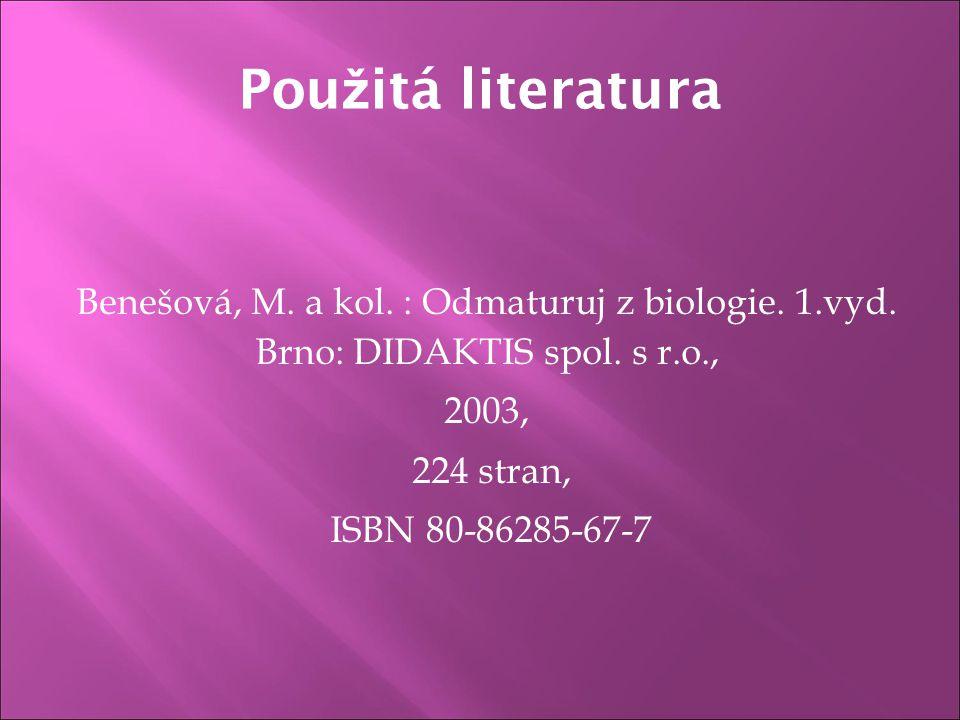 Použitá literatura Benešová, M. a kol. : Odmaturuj z biologie. 1.vyd. Brno: DIDAKTIS spol. s r.o.,