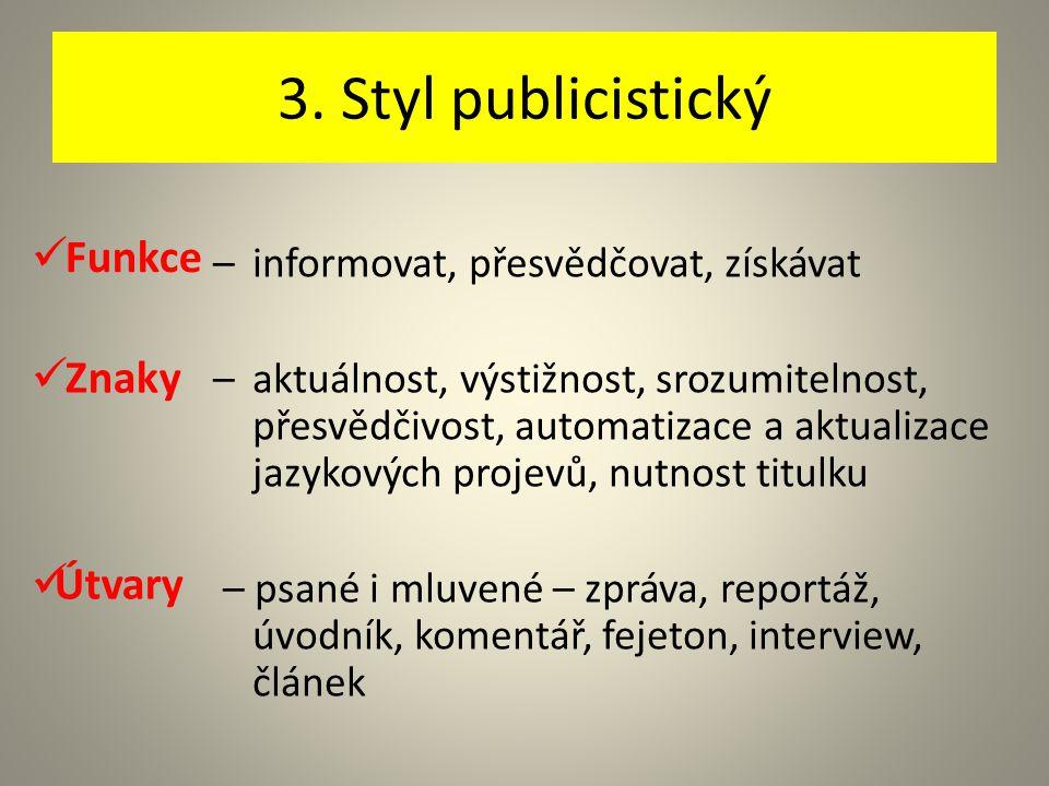 3. Styl publicistický Funkce Znaky Útvary