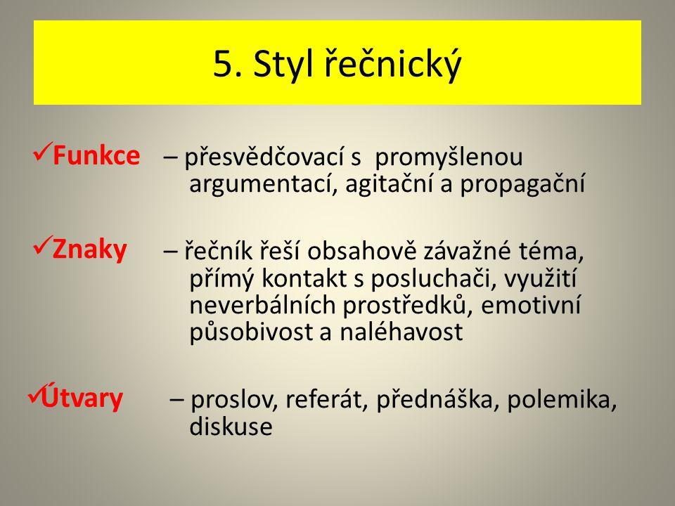 5. Styl řečnický Funkce Znaky Útvary