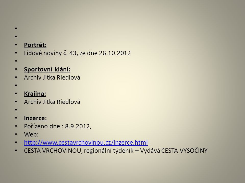 Portrét: Lidové noviny č. 43, ze dne 26.10.2012. Sportovní klání: Archiv Jitka Riedlová. Krajina: