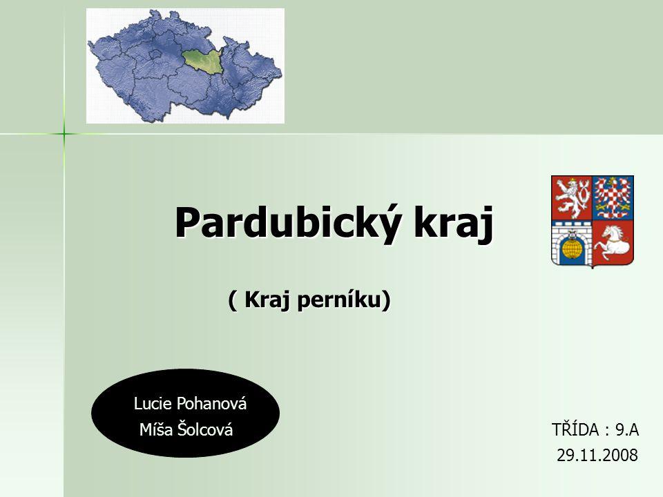 Pardubický kraj ( Kraj perníku) Lucie Pohanová Míša Šolcová