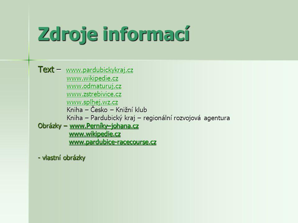 Zdroje informací Text – www.pardubickykraj.cz www.wikipedie.cz