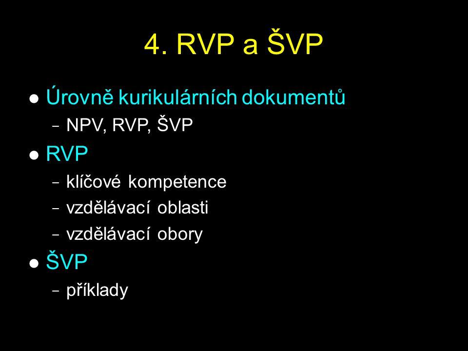 4. RVP a ŠVP Úrovně kurikulárních dokumentů RVP ŠVP NPV, RVP, ŠVP