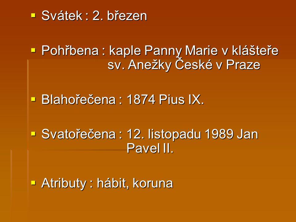 Svátek : 2. březen Pohřbena : kaple Panny Marie v klášteře sv. Anežky České v Praze. Blahořečena : 1874 Pius IX.