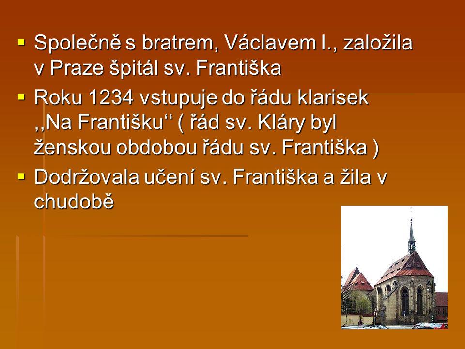 Společně s bratrem, Václavem I., založila v Praze špitál sv. Františka