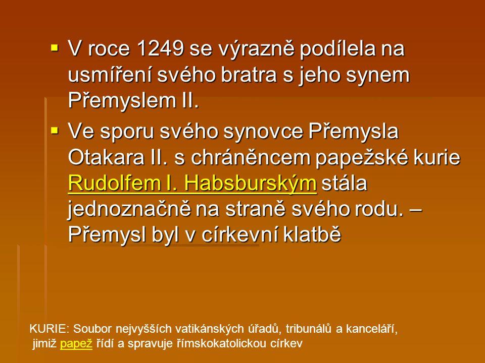 V roce 1249 se výrazně podílela na usmíření svého bratra s jeho synem Přemyslem II.