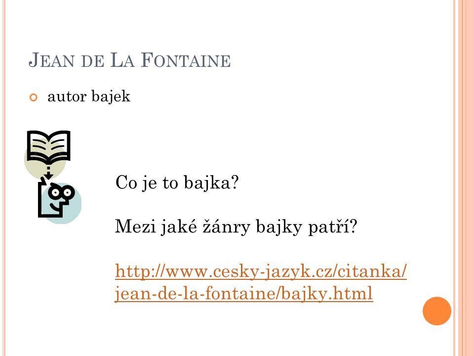 Jean de La Fontaine Co je to bajka Mezi jaké žánry bajky patří