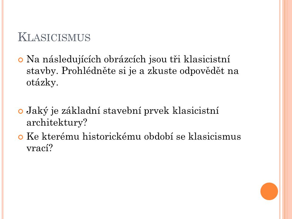 Klasicismus Na následujících obrázcích jsou tři klasicistní stavby. Prohlédněte si je a zkuste odpovědět na otázky.