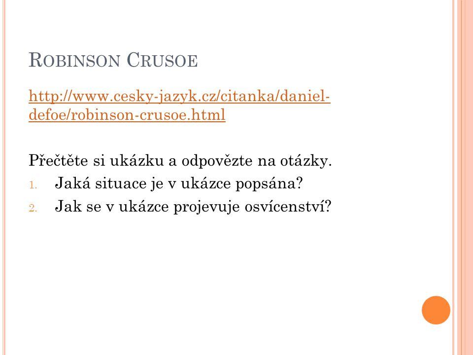 Robinson Crusoe http://www.cesky-jazyk.cz/citanka/daniel- defoe/robinson-crusoe.html. Přečtěte si ukázku a odpovězte na otázky.