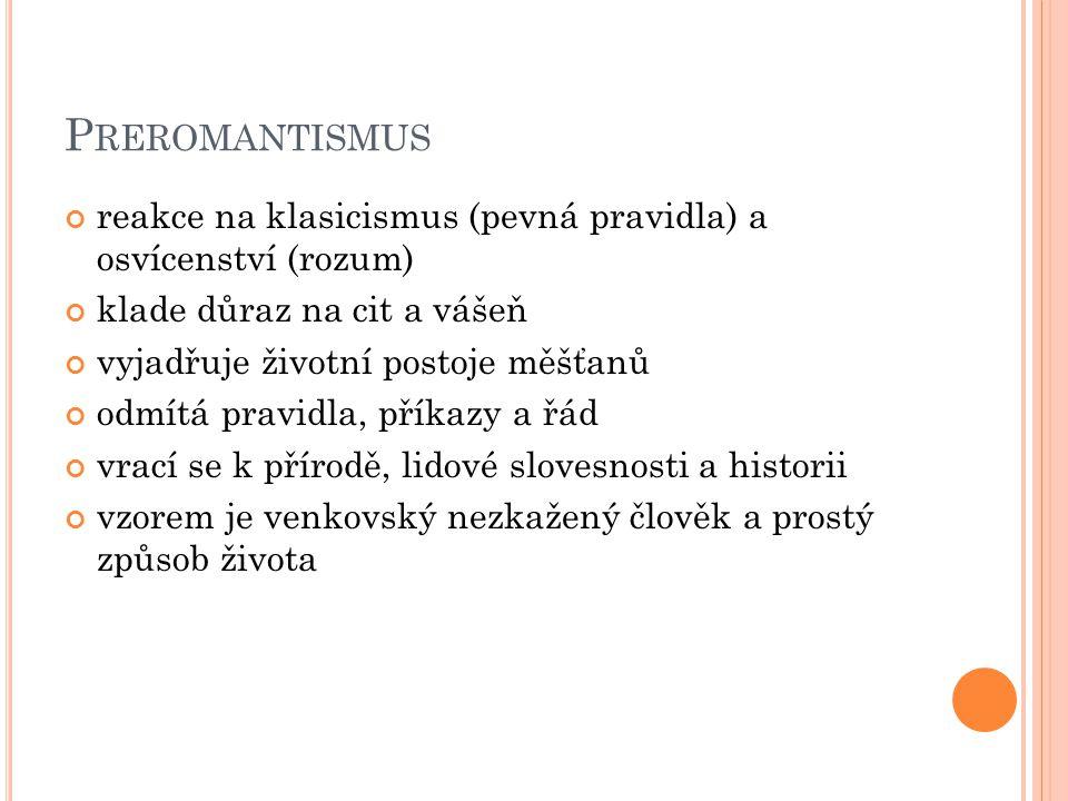 Preromantismus reakce na klasicismus (pevná pravidla) a osvícenství (rozum) klade důraz na cit a vášeň.