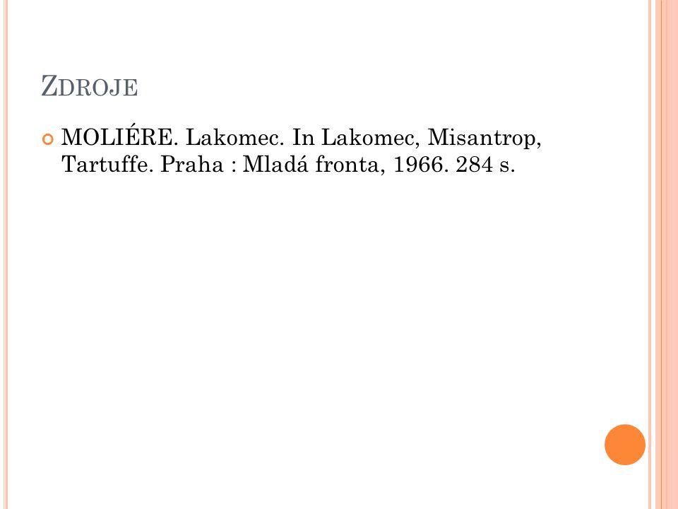Zdroje MOLIÉRE. Lakomec. In Lakomec, Misantrop, Tartuffe. Praha : Mladá fronta, 1966. 284 s.