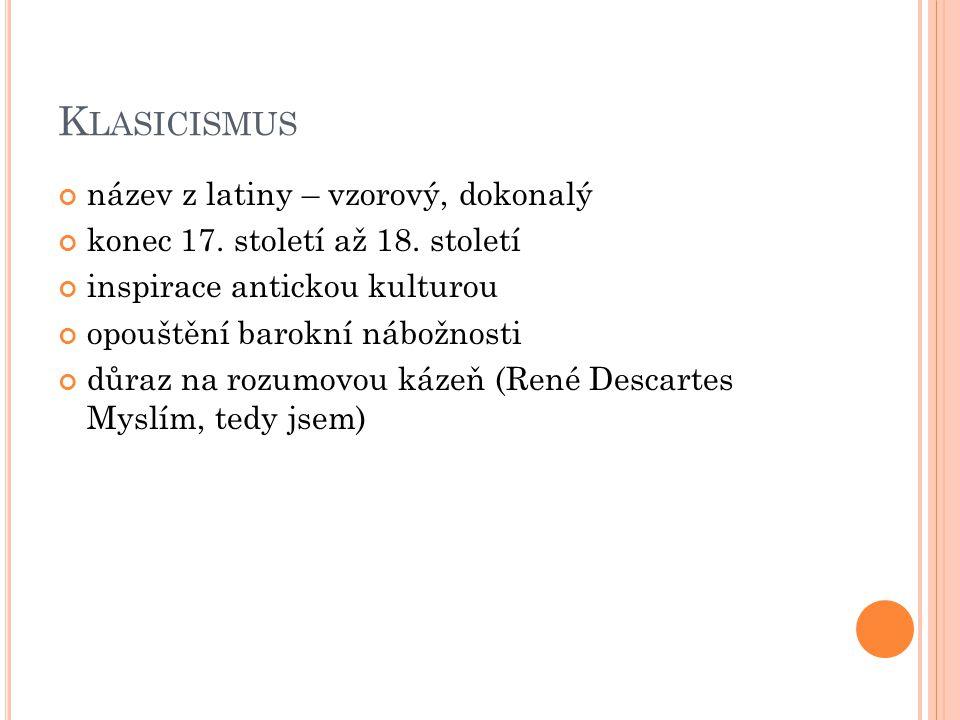 Klasicismus název z latiny – vzorový, dokonalý