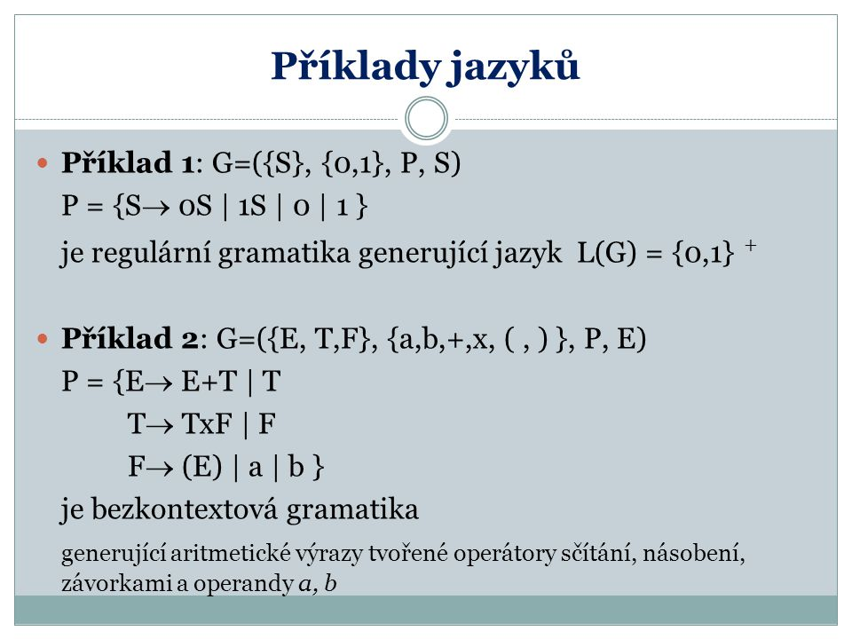 Příklady jazyků Příklad 1: G=({S}, {0,1}, P, S)