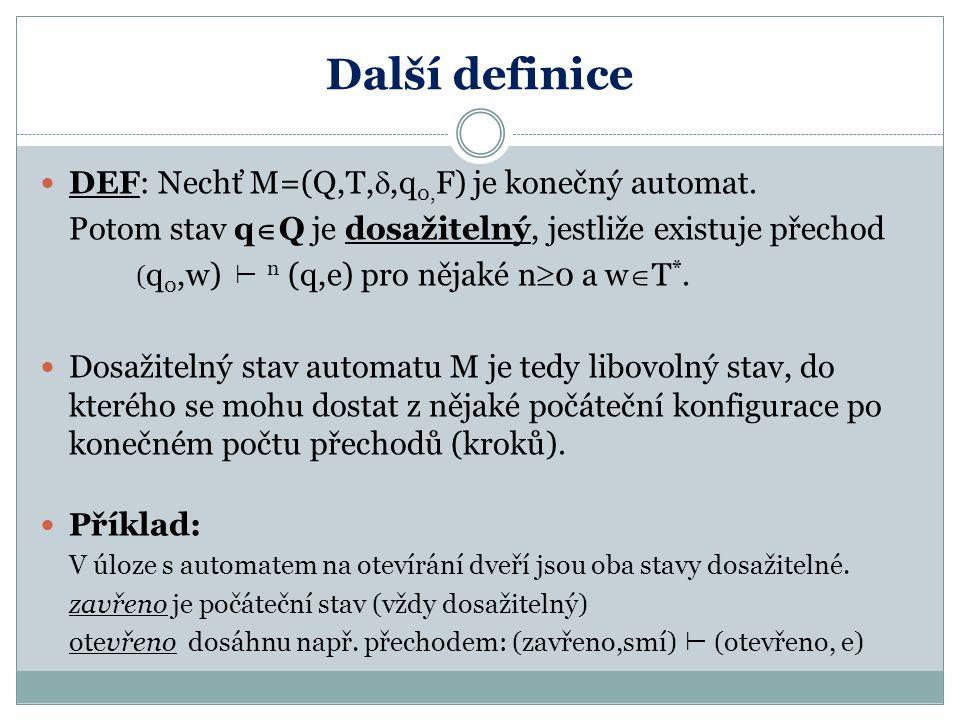 Další definice DEF: Nechť M=(Q,T,,q0,F) je konečný automat.