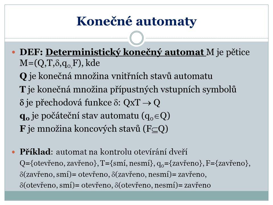 Konečné automaty DEF: Deterministický konečný automat M je pětice M=(Q,T,,q0,F), kde. Q je konečná množina vnitřních stavů automatu.