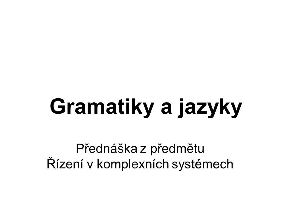 Gramatiky a jazyky Přednáška z předmětu Řízení v komplexních systémech