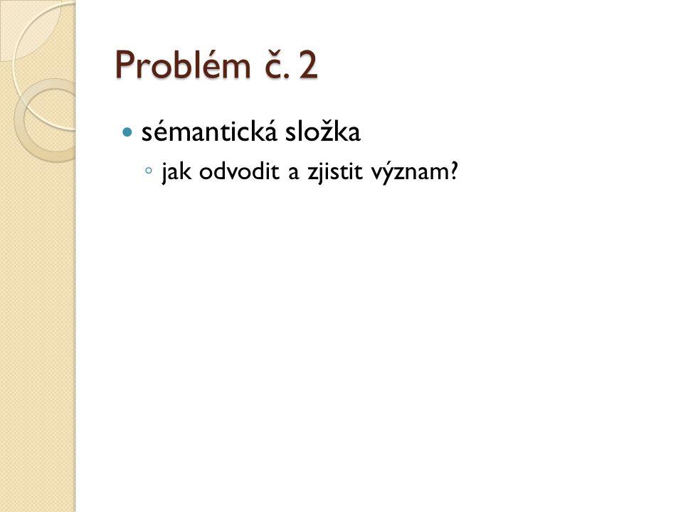 Problém č. 2 sémantická složka jak odvodit a zjistit význam