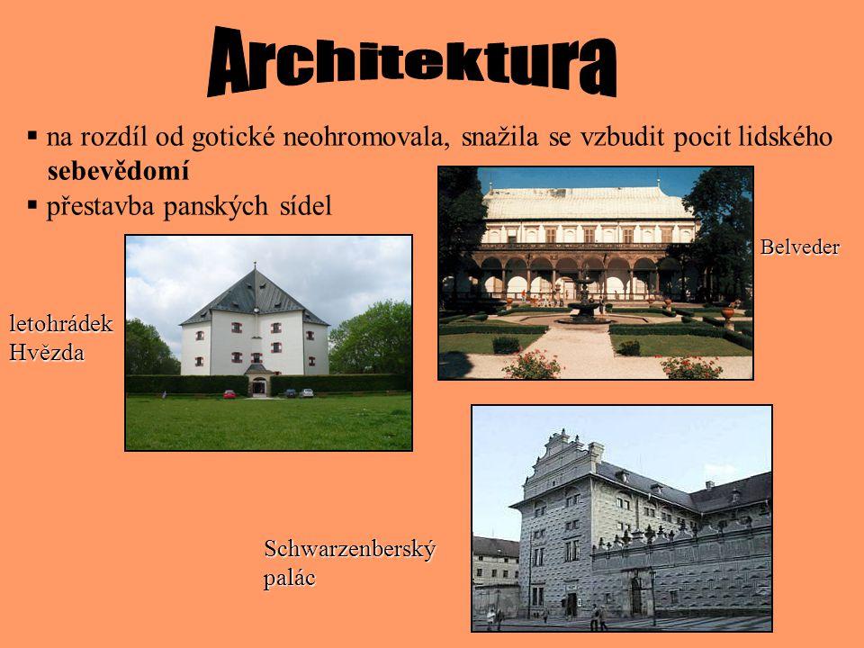 Architektura na rozdíl od gotické neohromovala, snažila se vzbudit pocit lidského. sebevědomí. přestavba panských sídel.