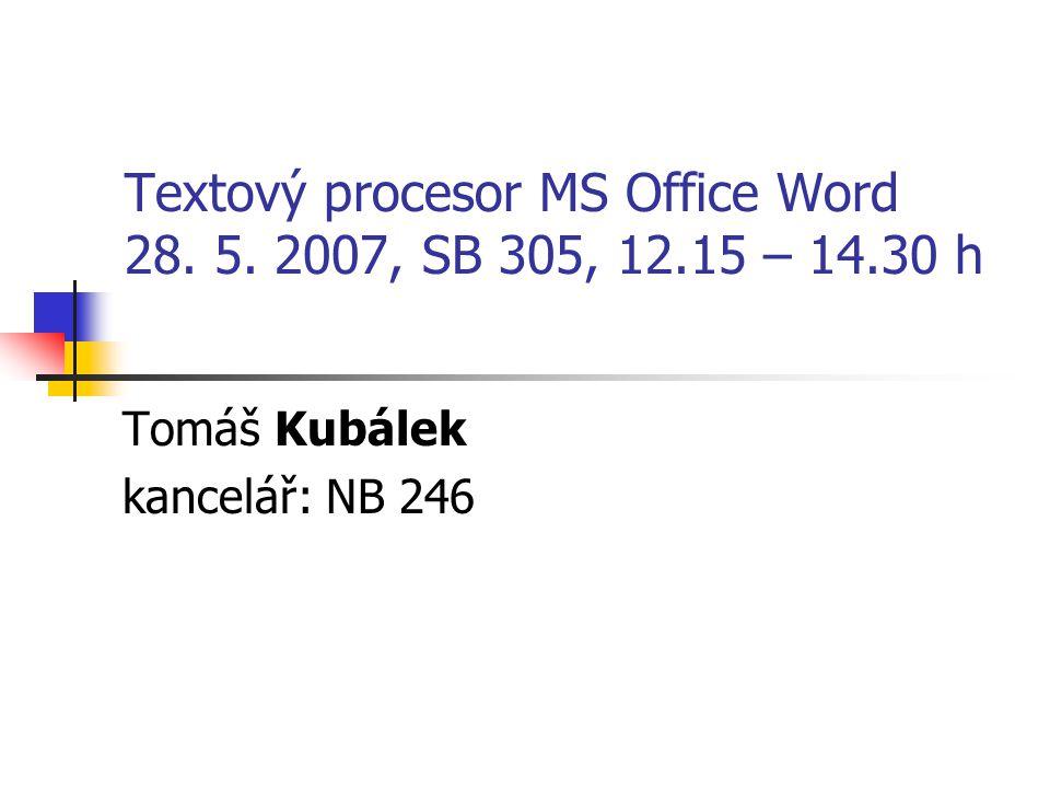 Textový procesor MS Office Word 28. 5. 2007, SB 305, 12.15 – 14.30 h