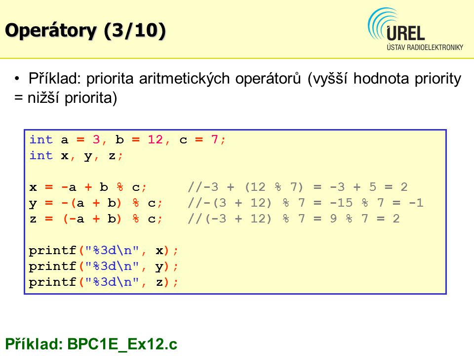 Operátory (3/10) Příklad: priorita aritmetických operátorů (vyšší hodnota priority = nižší priorita)