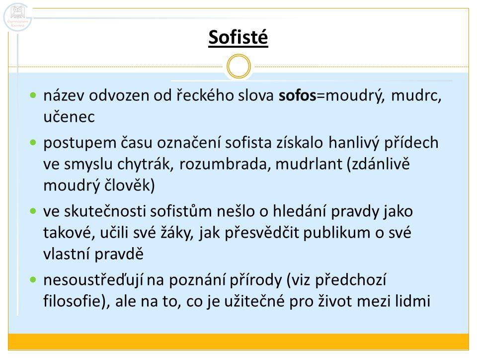 Sofisté název odvozen od řeckého slova sofos=moudrý, mudrc, učenec