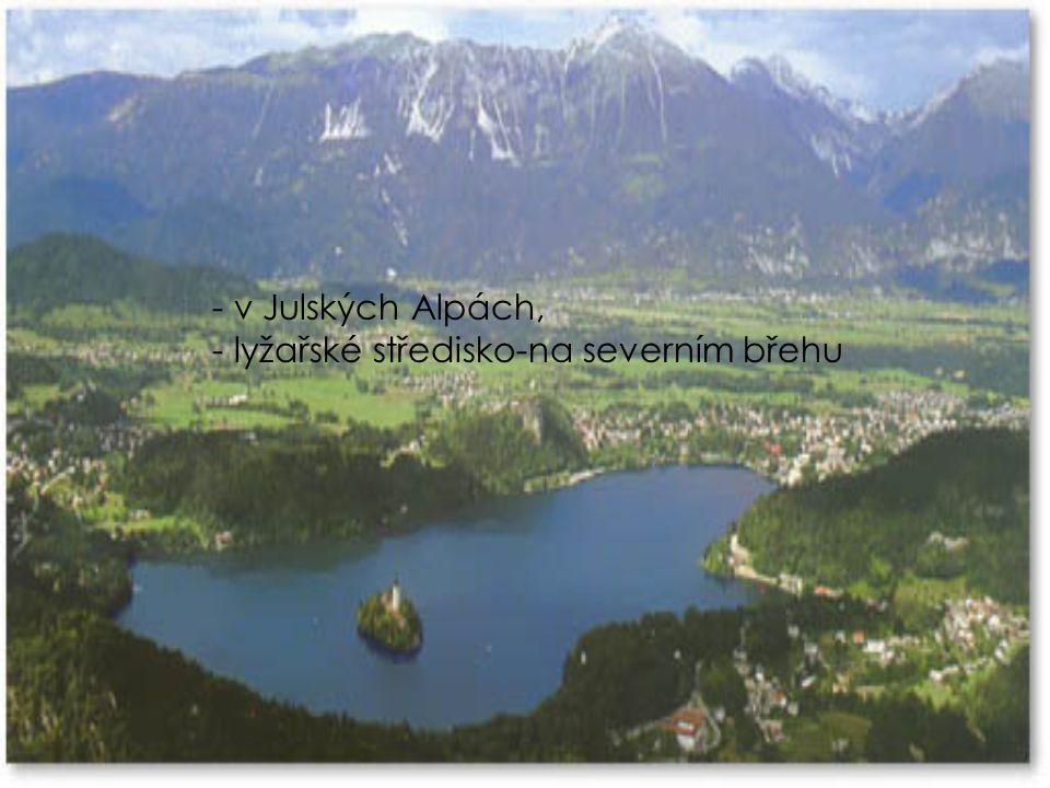 v Julských Alpách, lyžařské středisko-na severním břehu
