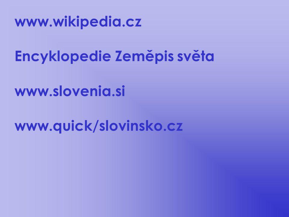 www.wikipedia.cz Encyklopedie Zeměpis světa www.slovenia.si www.quick/slovinsko.cz