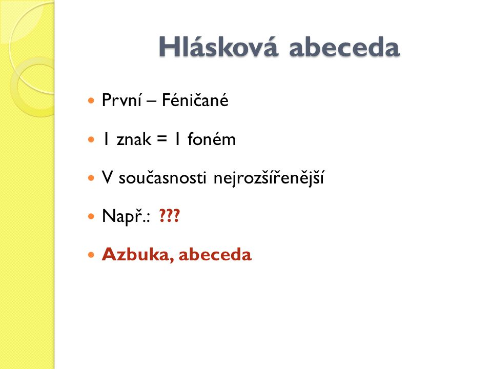 Hlásková abeceda První – Féničané 1 znak = 1 foném