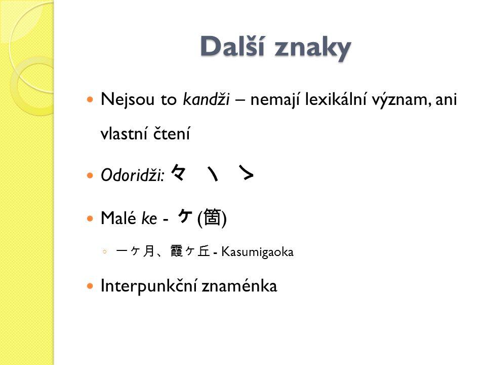 Další znaky Nejsou to kandži – nemají lexikální význam, ani vlastní čtení. Odoridži: 々 ヽ ゝ. Malé ke - ヶ(箇)