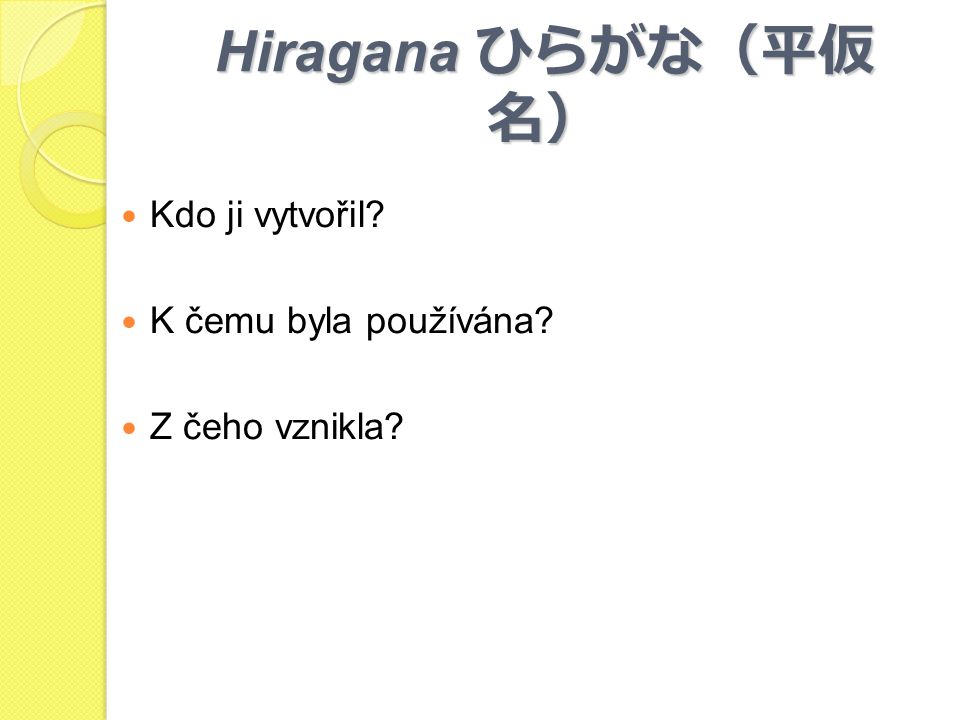 Hiragana ひらがな(平仮名) Kdo ji vytvořil K čemu byla používána