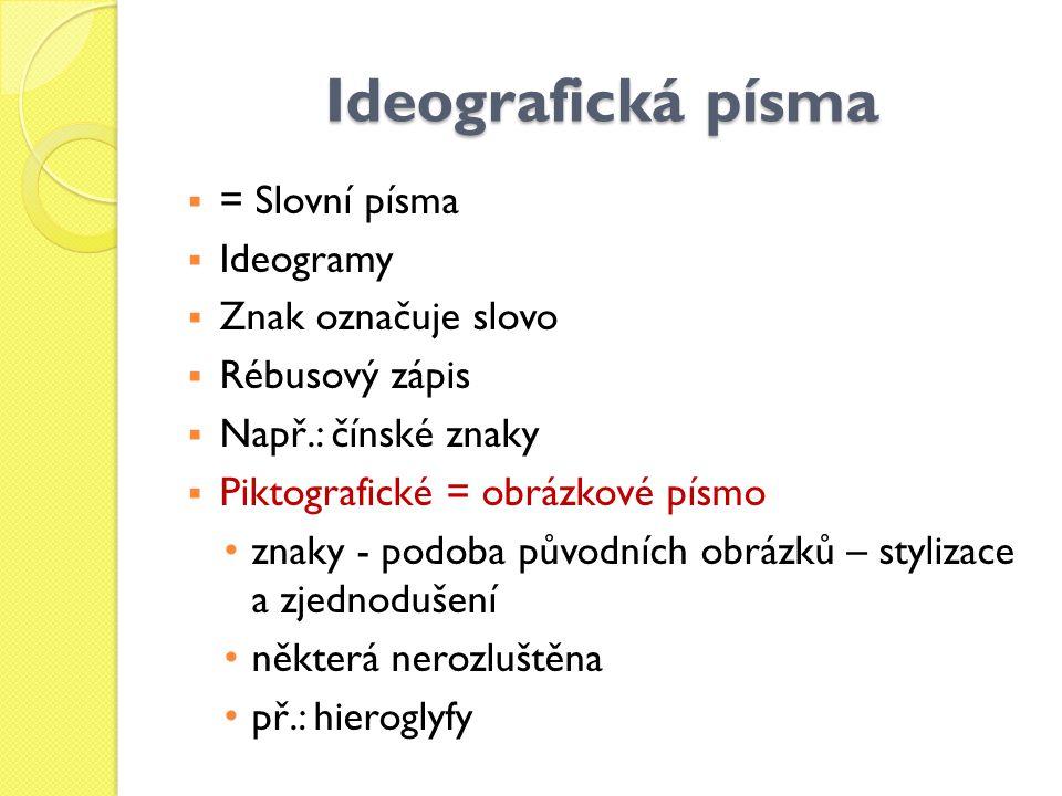 Ideografická písma = Slovní písma Ideogramy Znak označuje slovo