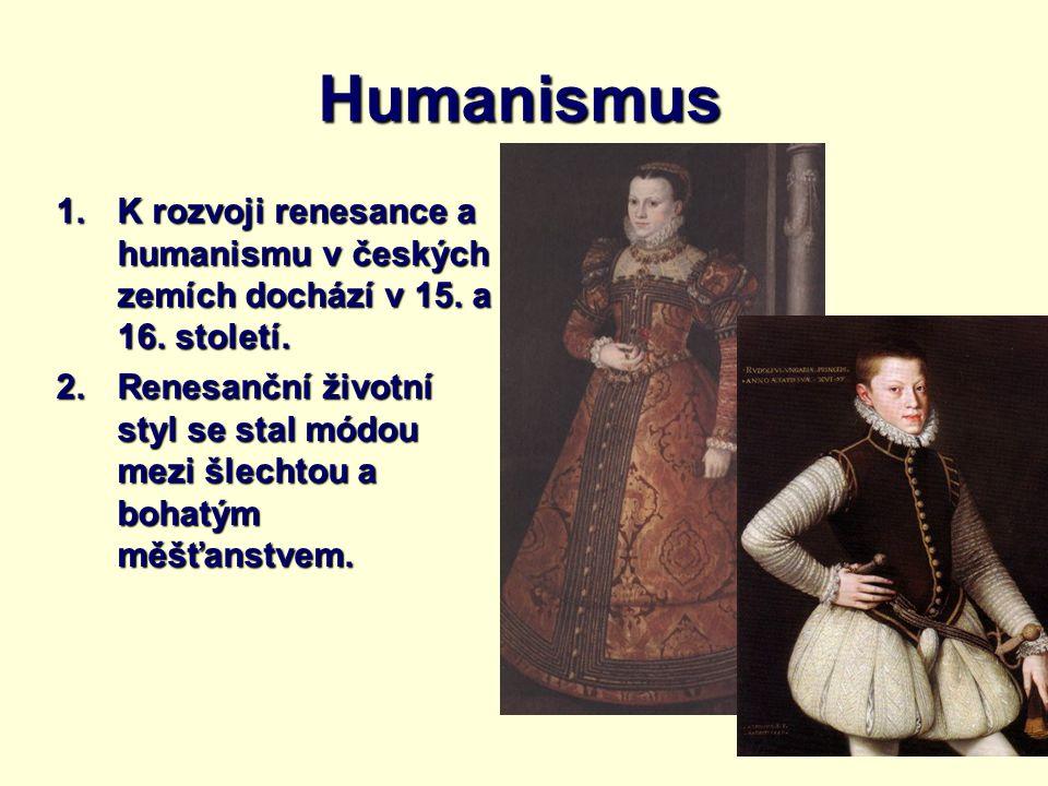 Humanismus K rozvoji renesance a humanismu v českých zemích dochází v 15. a 16. století.