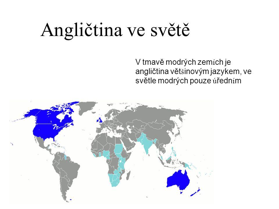 Angličtina ve světě V tmavě modrých zemích je angličtina většinovým jazykem, ve světle modrých pouze úředním.