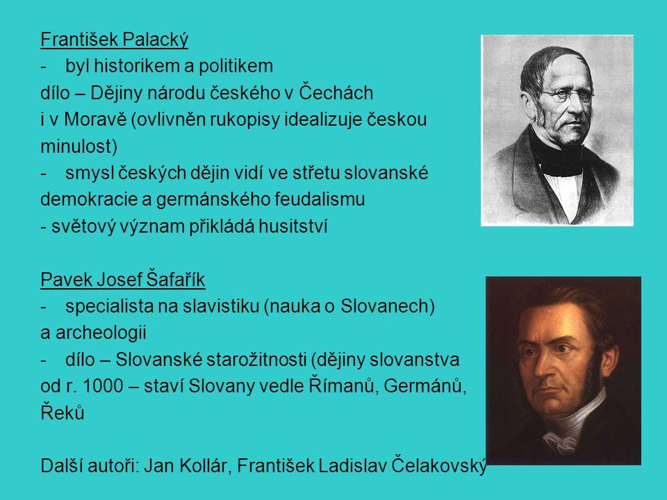František Palacký byl historikem a politikem. dílo – Dějiny národu českého v Čechách. i v Moravě (ovlivněn rukopisy idealizuje českou.