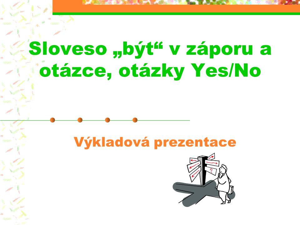 """Sloveso """"být v záporu a otázce, otázky Yes/No"""
