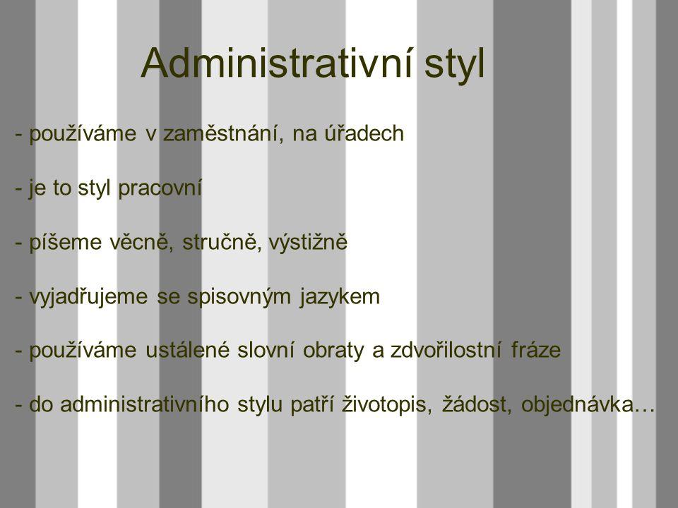 Administrativní styl používáme v zaměstnání, na úřadech