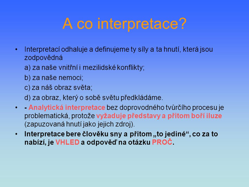 A co interpretace Interpretací odhaluje a definujeme ty síly a ta hnutí, která jsou zodpovědná. a) za naše vnitřní i mezilidské konflikty;