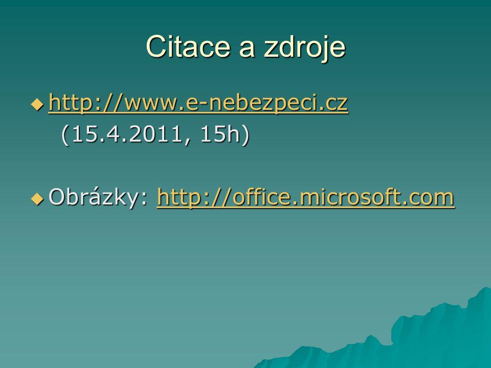 Citace a zdroje http://www.e-nebezpeci.cz (15.4.2011, 15h)