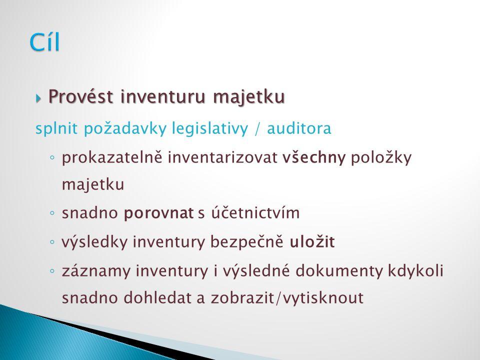 Cíl Provést inventuru majetku splnit požadavky legislativy / auditora