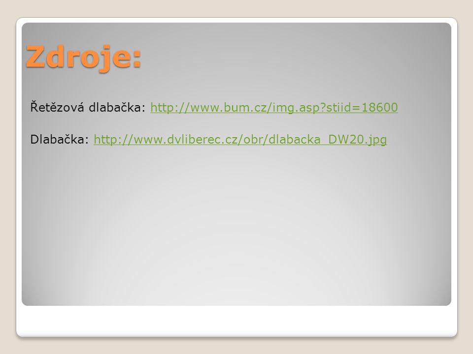 Zdroje: Řetězová dlabačka: http://www.bum.cz/img.asp stiid=18600 Dlabačka: http://www.dvliberec.cz/obr/dlabacka_DW20.jpg