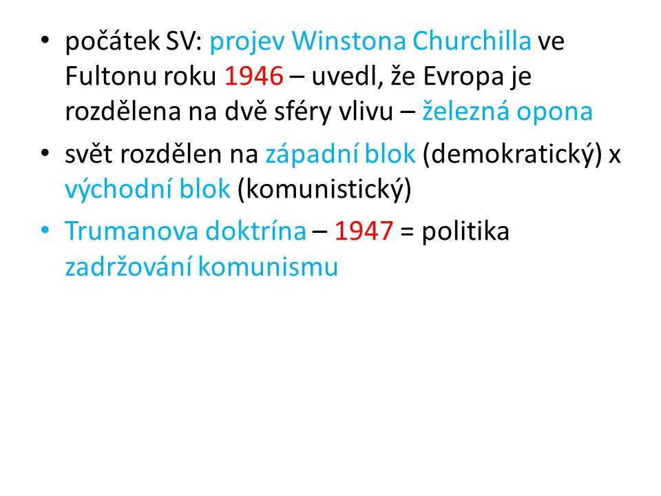 počátek SV: projev Winstona Churchilla ve Fultonu roku 1946 – uvedl, že Evropa je rozdělena na dvě sféry vlivu – železná opona